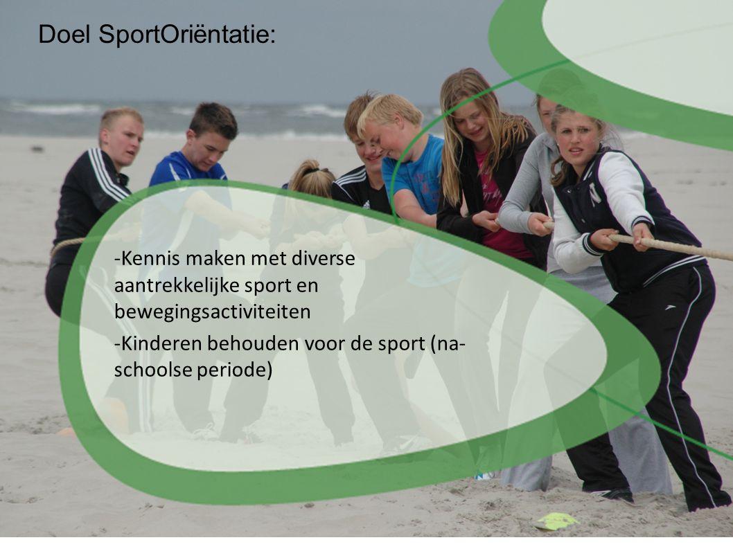 -Kennis maken met diverse aantrekkelijke sport en bewegingsactiviteiten -Kinderen behouden voor de sport (na- schoolse periode) Doel SportOriëntatie:
