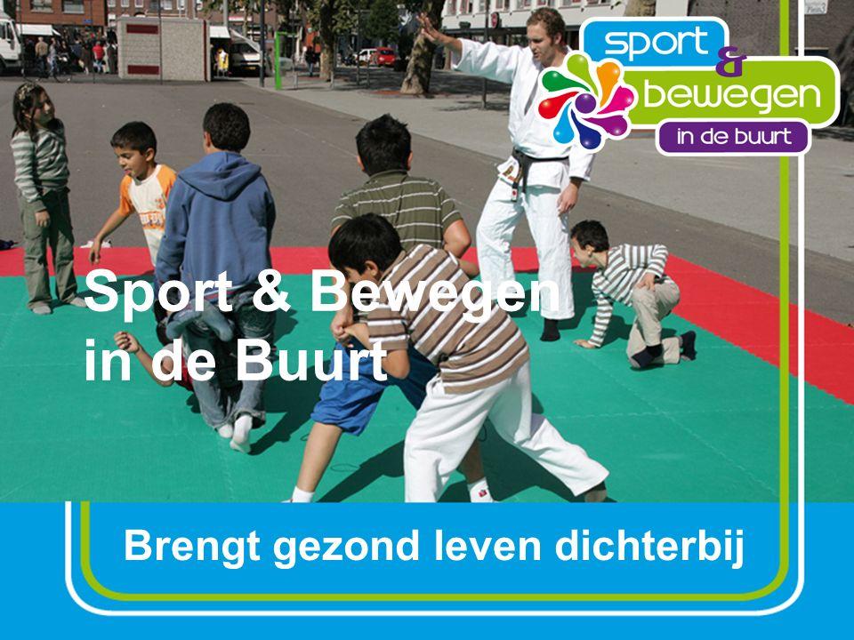 ondersteuning Samenwerken Sport en Bewegen in de Buurt Sport en Bewegen in de Buurt Meer mensen vaker, actief te laten sporten over een langere periode in hun leven  naar 75% Sportparticipatie