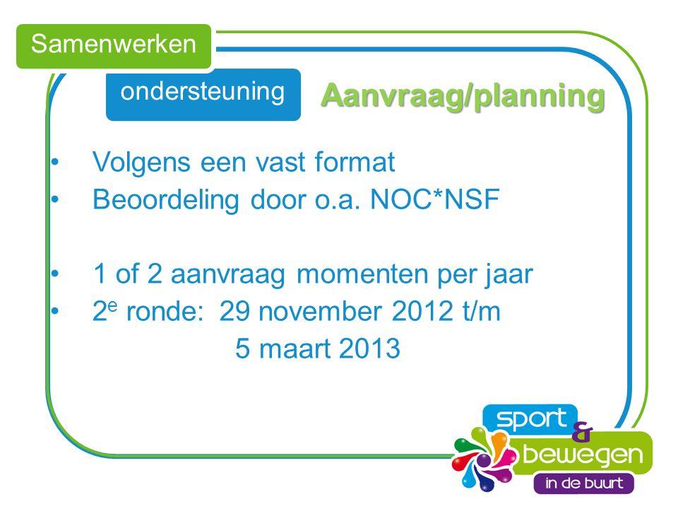 ondersteuning Samenwerken Aanvraag/planning Volgens een vast format Beoordeling door o.a.