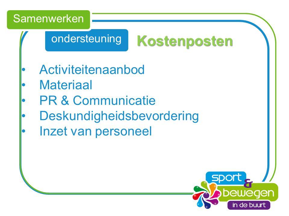 ondersteuning Samenwerken Kostenposten Activiteitenaanbod Materiaal PR & Communicatie Deskundigheidsbevordering Inzet van personeel