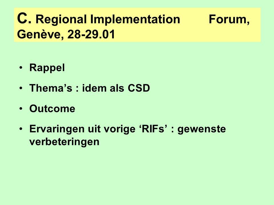 C. Regional Implementation Forum, Genève, 28-29.01 Rappel Thema's : idem als CSD Outcome Ervaringen uit vorige 'RIFs' : gewenste verbeteringen