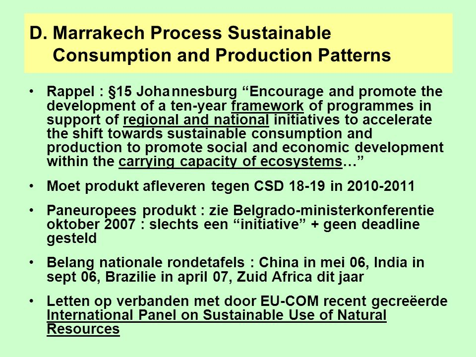 "D.Marrakech Process Sustainable Consumption and Production Patterns Rappel : §15 Johannesburg ""Encourage and promote the development of a ten-year fra"