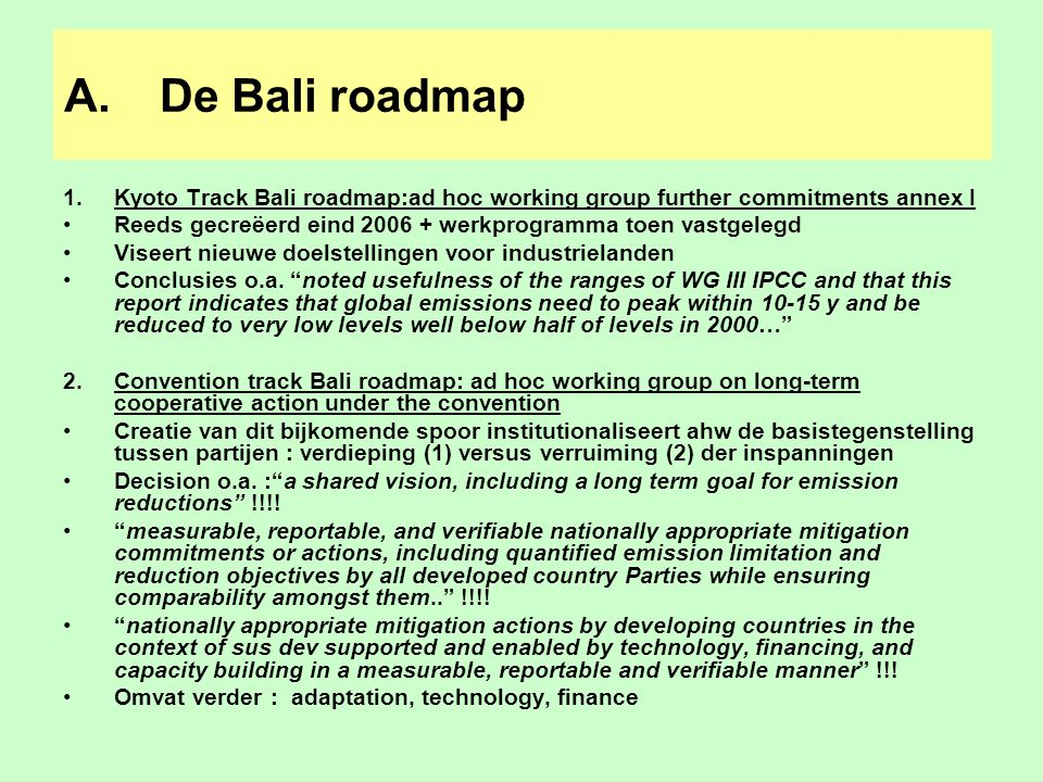 A.De Bali roadmap 1.Kyoto Track Bali roadmap:ad hoc working group further commitments annex I Reeds gecreëerd eind 2006 + werkprogramma toen vastgeleg