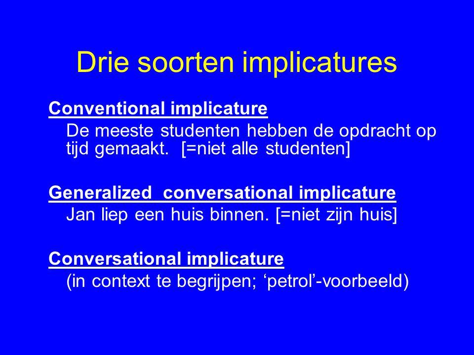 Drie soorten implicatures Conventional implicature De meeste studenten hebben de opdracht op tijd gemaakt. [=niet alle studenten] Generalized conversa