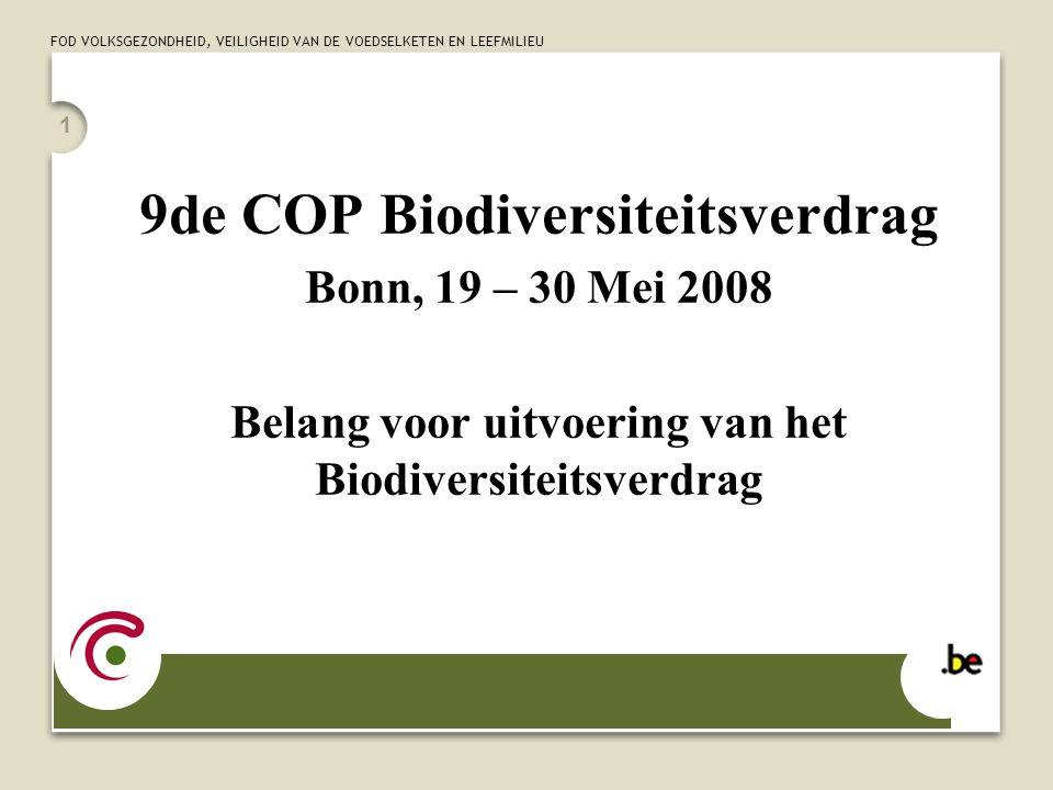 FOD VOLKSGEZONDHEID, VEILIGHEID VAN DE VOEDSELKETEN EN LEEFMILIEU 1 9de COP Biodiversiteitsverdrag Bonn, 19 – 30 Mei 2008 Belang voor uitvoering van h