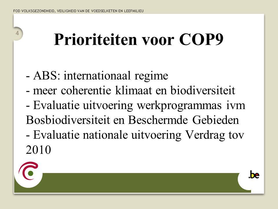 FOD VOLKSGEZONDHEID, VEILIGHEID VAN DE VOEDSELKETEN EN LEEFMILIEU 4 Prioriteiten voor COP9 - ABS: internationaal regime - meer coherentie klimaat en b