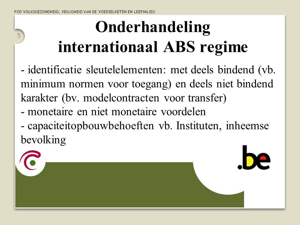 FOD VOLKSGEZONDHEID, VEILIGHEID VAN DE VOEDSELKETEN EN LEEFMILIEU 5 Onderhandeling internationaal ABS regime - identificatie sleutelelementen: met dee