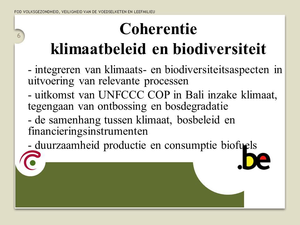FOD VOLKSGEZONDHEID, VEILIGHEID VAN DE VOEDSELKETEN EN LEEFMILIEU 7 Uitvoering Werkprogramma Bosbiodiversiteit - Relatie Bosbiodiversiteit en klimaatsbeleid, mogelijke impact van biobrandstoffen.