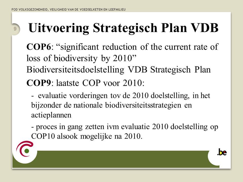 """FOD VOLKSGEZONDHEID, VEILIGHEID VAN DE VOEDSELKETEN EN LEEFMILIEU 9 Uitvoering Strategisch Plan VDB COP6: """"significant reduction of the current rate o"""