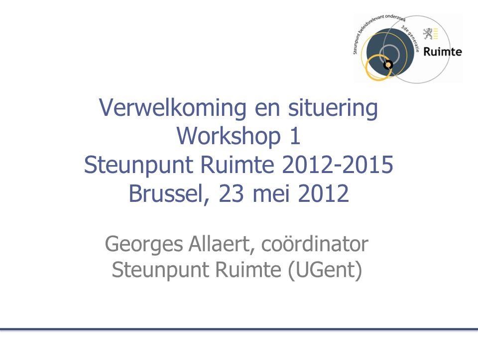 Verwelkoming en situering Workshop 1 Steunpunt Ruimte 2012-2015 Brussel, 23 mei 2012 Georges Allaert, coördinator Steunpunt Ruimte (UGent)