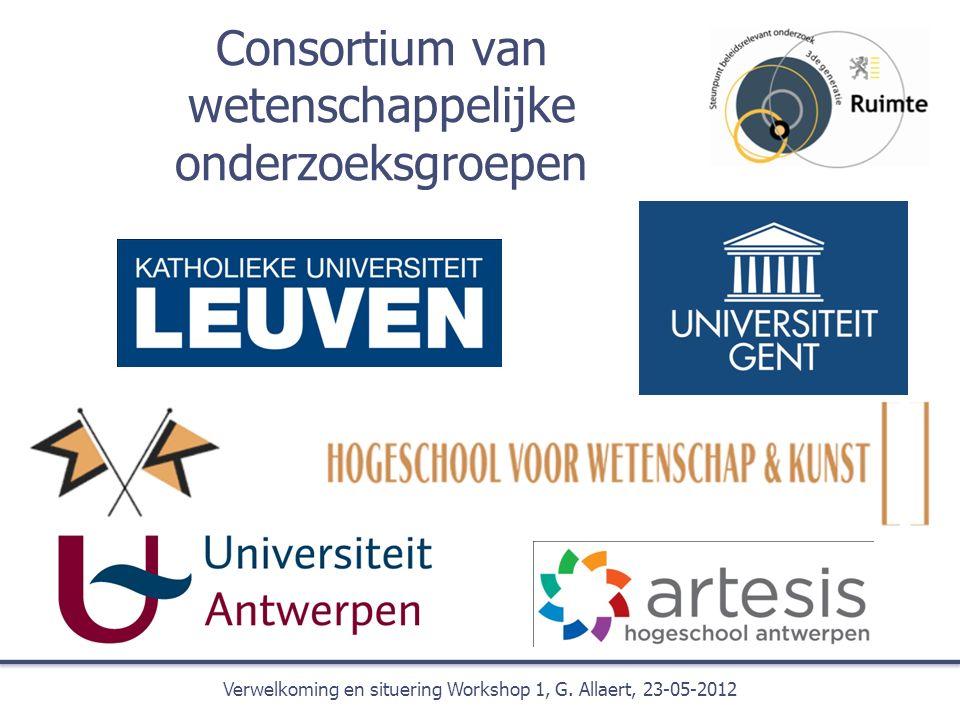 Consortium van wetenschappelijke onderzoeksgroepen Verwelkoming en situering Workshop 1, G.