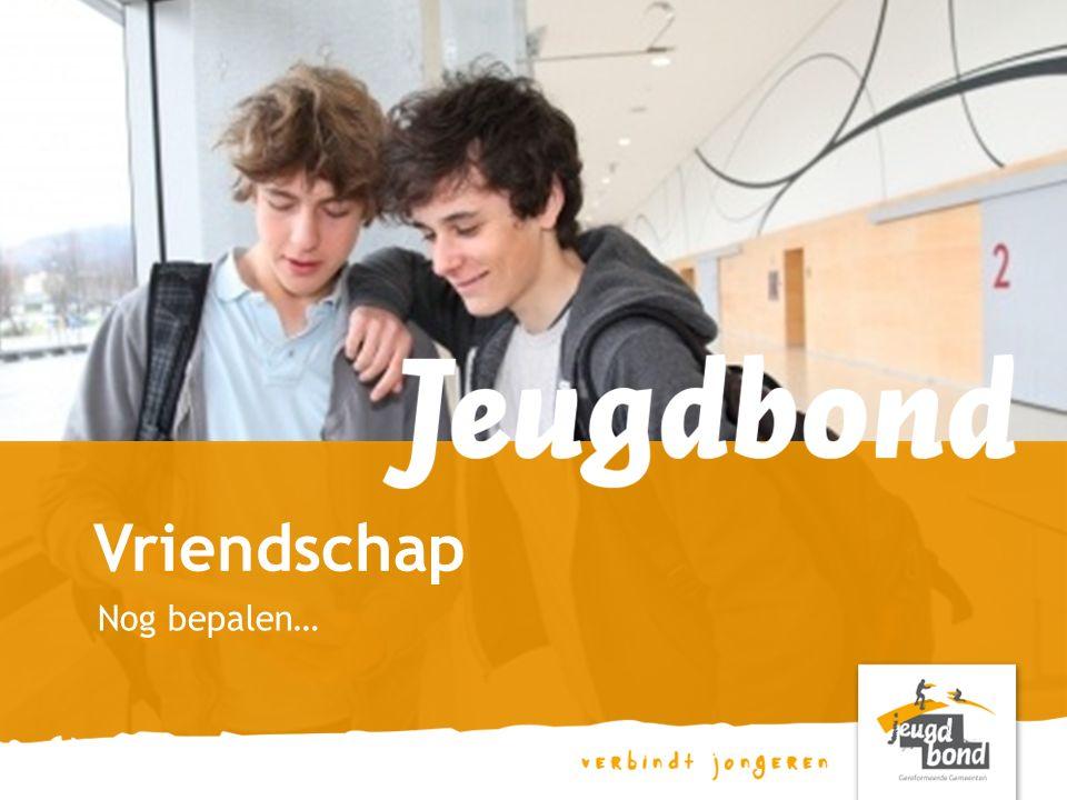 Nog bepalen… Vriendschap