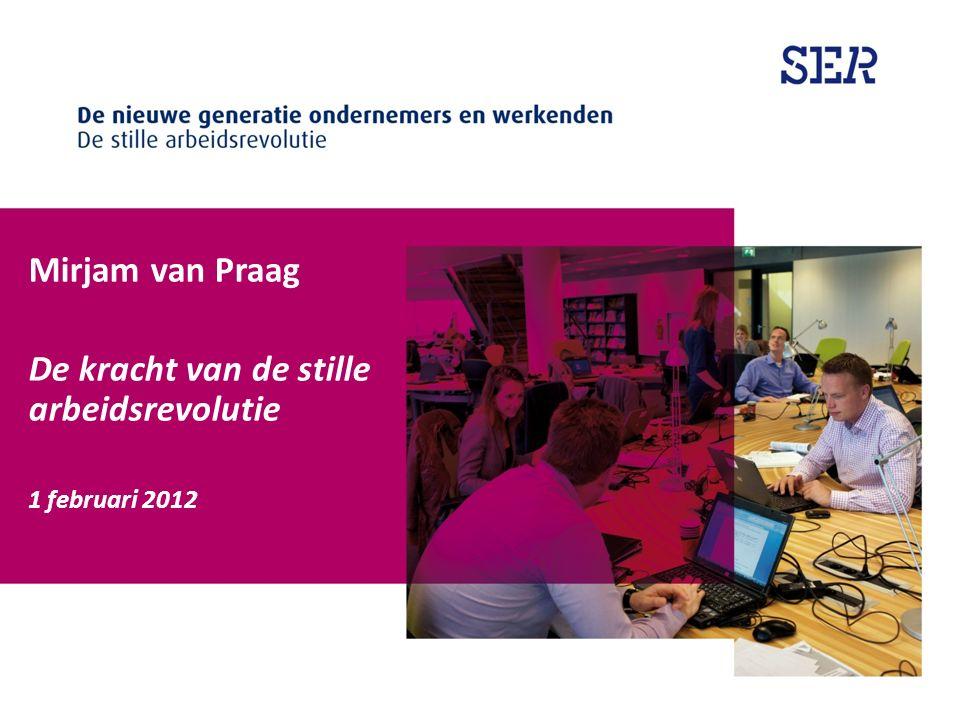 Mirjam van Praag De kracht van de stille arbeidsrevolutie 1 februari 2012 SOCIAAL-ECONOMISCHE RAAD