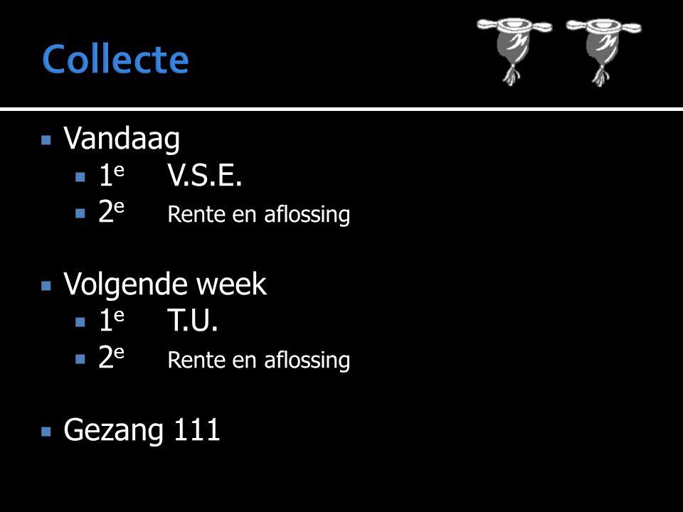  Vandaag  1 e V.S.E.  2 e Rente en aflossing  Volgende week  1 e T.U.