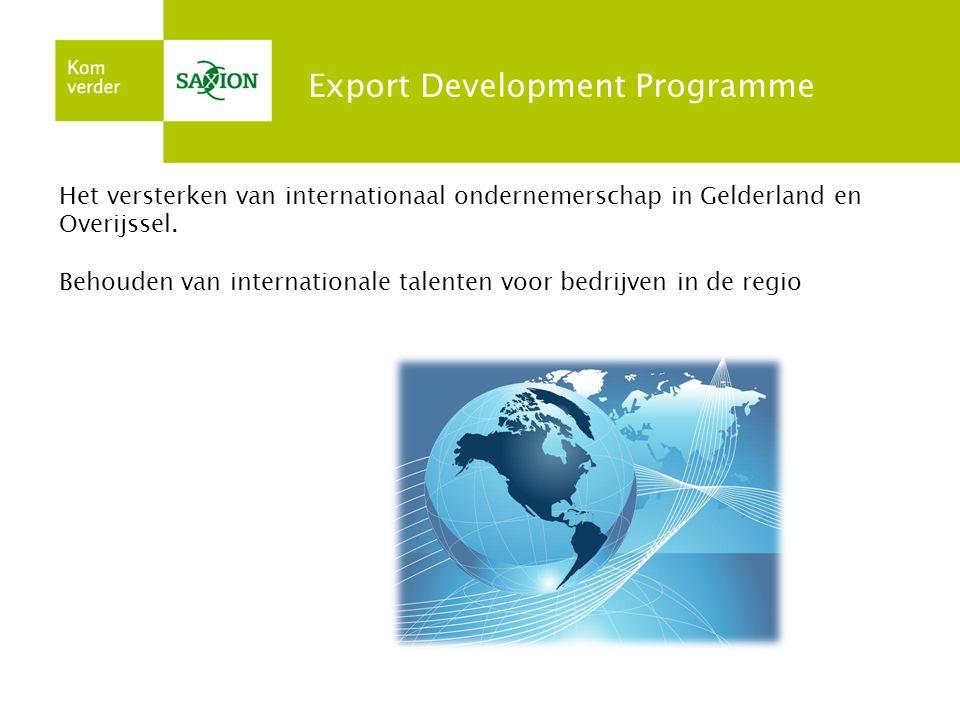 Export Development Programme Het versterken van internationaal ondernemerschap in Gelderland en Overijssel. Behouden van internationale talenten voor