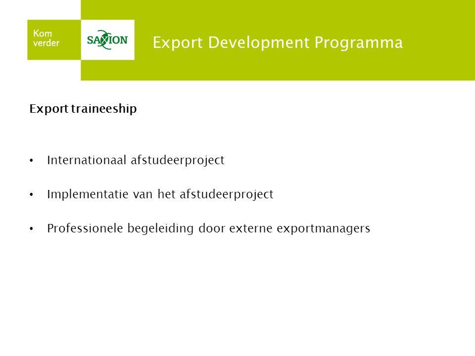 Export Development Programma Export traineeship Internationaal afstudeerproject Implementatie van het afstudeerproject Professionele begeleiding door