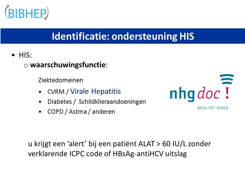 Identificatie: ondersteuning HIS HIS: o waarschuwingsfunctie: Ziektedomeinen CVRM / Virale Hepatitis Diabetes / Schildklieraandoeningen COPD / Astma / anderen u krijgt een 'alert' bij een patiënt ALAT > 60 IU/L zonder verklarende ICPC code of HBsAg-antiHCV uitslag