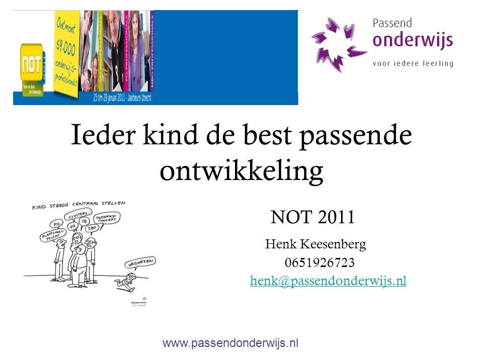 Ieder kind de best passende ontwikkeling NOT 2011 Henk Keesenberg 0651926723 henk@passendonderwijs.nl www.passendonderwijs.nl
