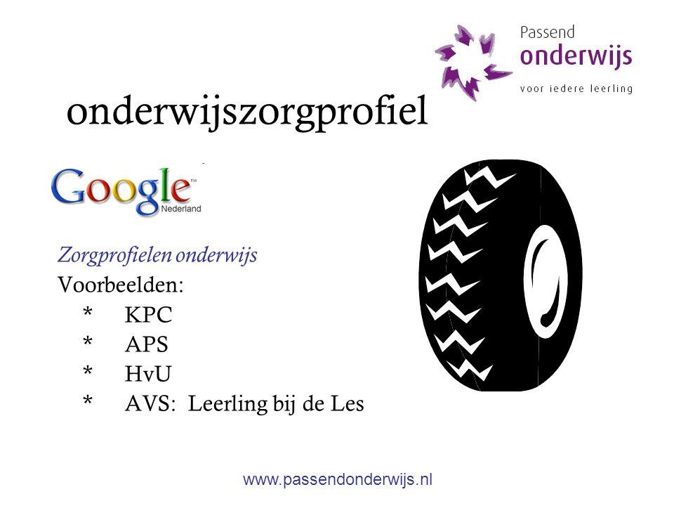 onderwijszorgprofiel Zorgprofielen onderwijs Voorbeelden: * KPC * APS * HvU * AVS: Leerling bij de Les www.passendonderwijs.nl