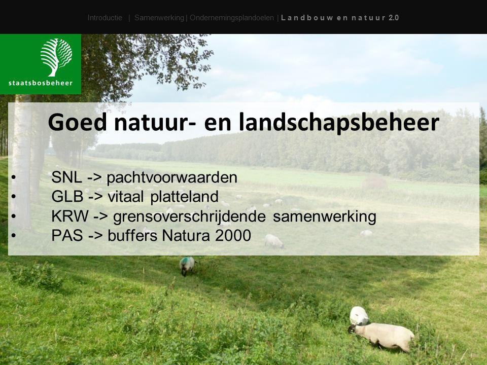Introductie | Samenwerking | Ondernemingsplandoelen | L a n d b o u w e n n a t u u r 2.0 Goed natuur- en landschapsbeheer SNL -> pachtvoorwaarden GLB -> vitaal platteland KRW -> grensoverschrijdende samenwerking PAS -> buffers Natura 2000