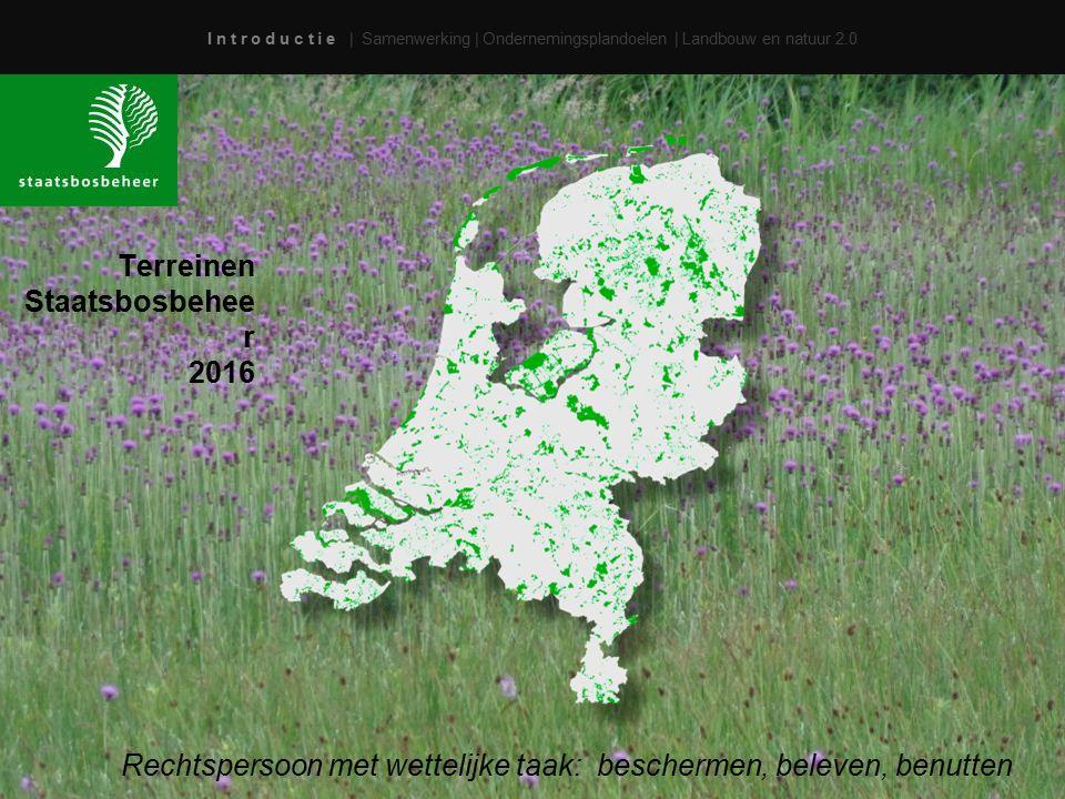 I n t r o d u c t i e | Samenwerking | Ondernemingsplandoelen | Landbouw en natuur 2.0 Terreinen Staatsbosbehee r 2016 Rechtspersoon met wettelijke ta