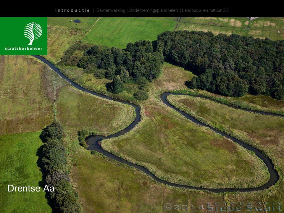 I n t r o d u c t i e | Samenwerking | Ondernemingsplandoelen | Landbouw en natuur 2.0 Drentse Aa
