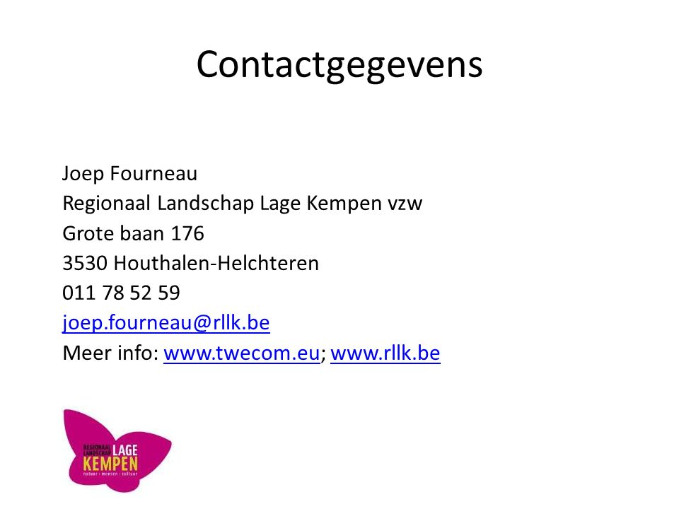 Contactgegevens Joep Fourneau Regionaal Landschap Lage Kempen vzw Grote baan 176 3530 Houthalen-Helchteren 011 78 52 59 joep.fourneau@rllk.be Meer inf