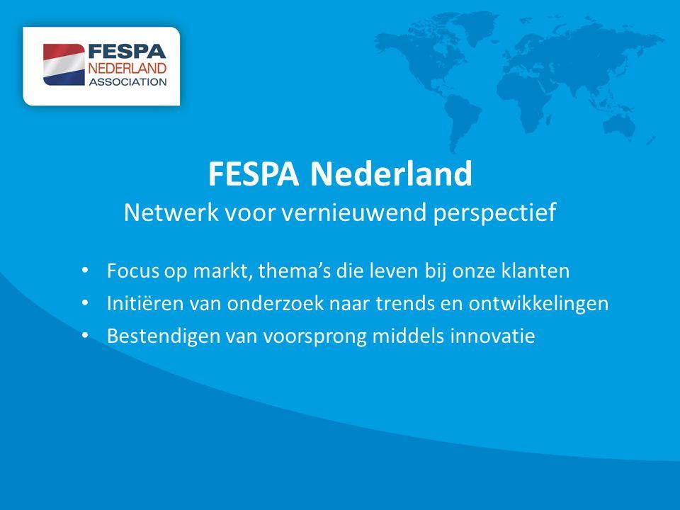 FESPA Nederland Netwerk voor vernieuwend perspectief Focus op markt, thema's die leven bij onze klanten Initiëren van onderzoek naar trends en ontwikkelingen Bestendigen van voorsprong middels innovatie