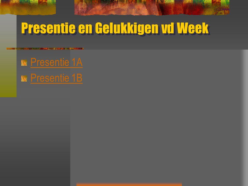Presentie en Gelukkigen vd Week Presentie 1A Presentie 1B