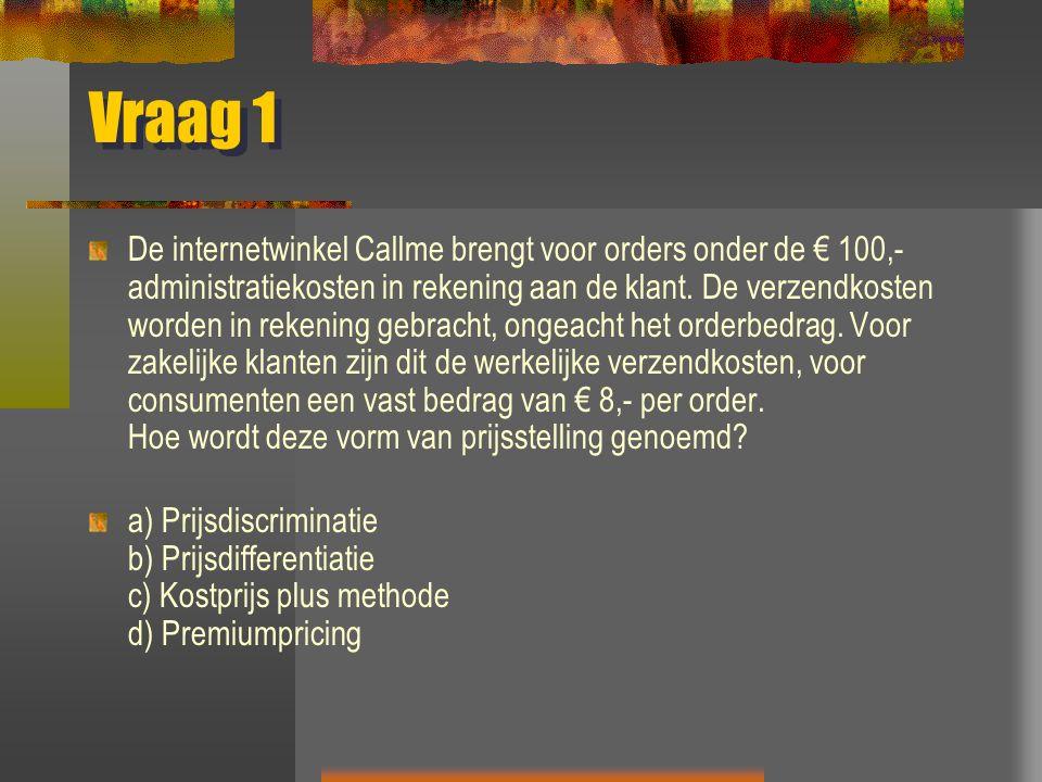 Vraag 1 De internetwinkel Callme brengt voor orders onder de € 100,- administratiekosten in rekening aan de klant.