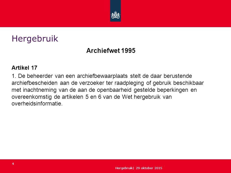 Hergebruik| 29 oktober 2015 4 Hergebruik Archiefwet 1995 Artikel 17 1. De beheerder van een archiefbewaarplaats stelt de daar berustende archiefbesche