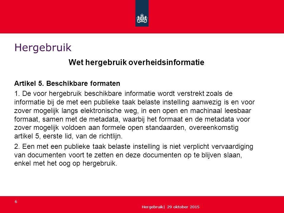 Hergebruik| 29 oktober 2015 6 Hergebruik Wet hergebruik overheidsinformatie Artikel 5.