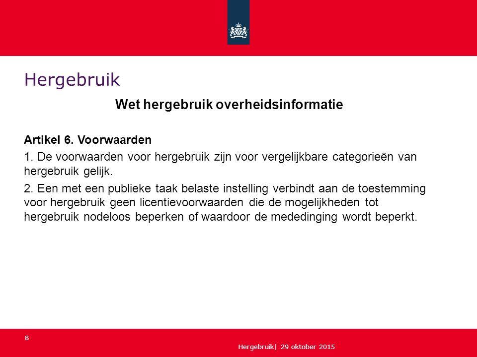 Hergebruik| 29 oktober 2015 8 Hergebruik Wet hergebruik overheidsinformatie Artikel 6.