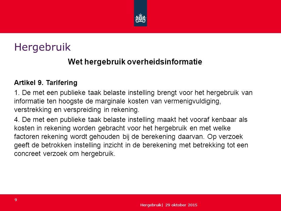 Hergebruik| 29 oktober 2015 9 Hergebruik Wet hergebruik overheidsinformatie Artikel 9. Tarifering 1. De met een publieke taak belaste instelling breng