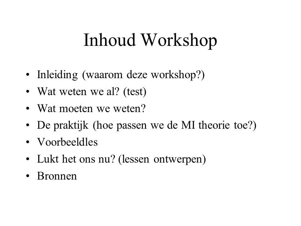 Inhoud Workshop Inleiding (waarom deze workshop?) Wat weten we al? (test) Wat moeten we weten? De praktijk (hoe passen we de MI theorie toe?) Voorbeel