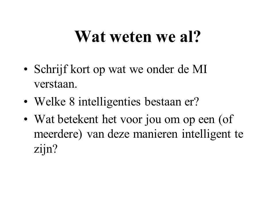 Wat weten we al? Schrijf kort op wat we onder de MI verstaan. Welke 8 intelligenties bestaan er? Wat betekent het voor jou om op een (of meerdere) van