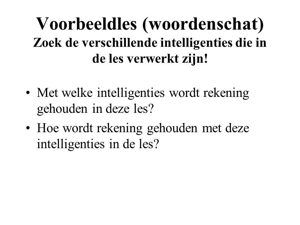 Voorbeeldles (woordenschat) Zoek de verschillende intelligenties die in de les verwerkt zijn! Met welke intelligenties wordt rekening gehouden in deze