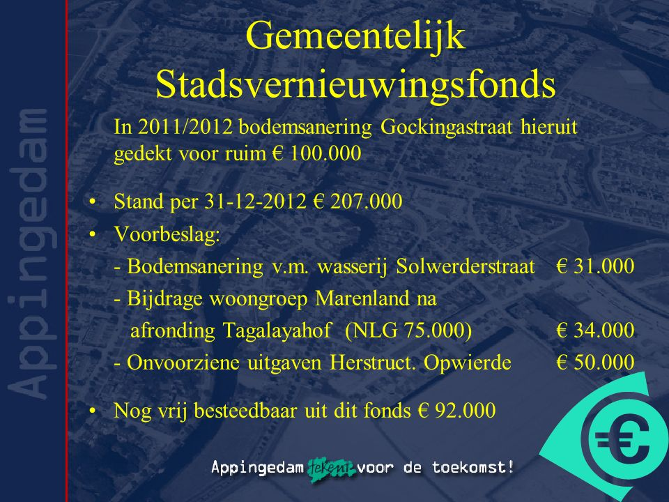 Gemeentelijk Stadsvernieuwingsfonds In 2011/2012 bodemsanering Gockingastraat hieruit gedekt voor ruim € 100.000 Stand per 31-12-2012 € 207.000 Voorbeslag: - Bodemsanering v.m.