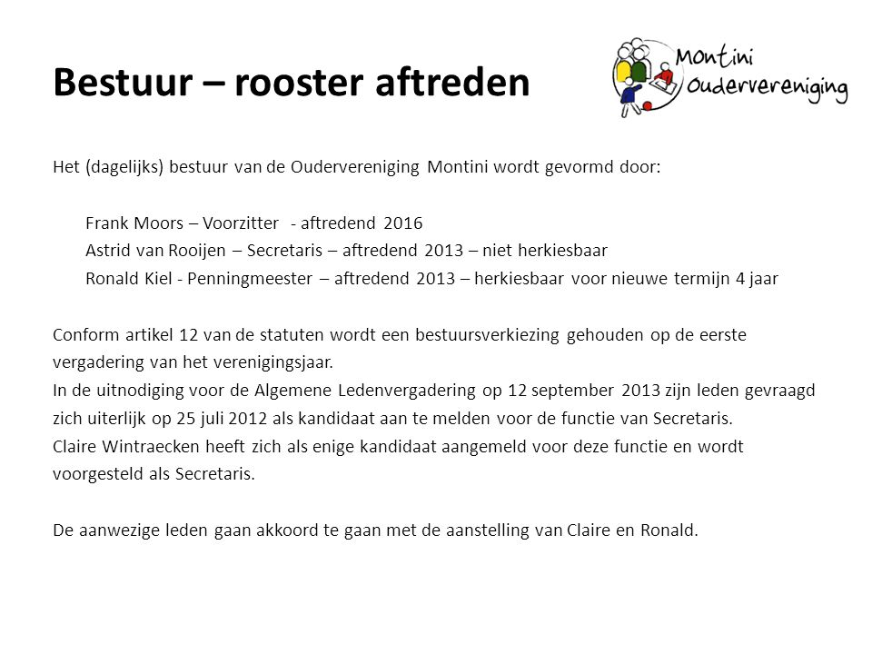 Bestuur – rooster aftreden Het (dagelijks) bestuur van de Oudervereniging Montini wordt gevormd door: Frank Moors – Voorzitter - aftredend 2016 Astrid