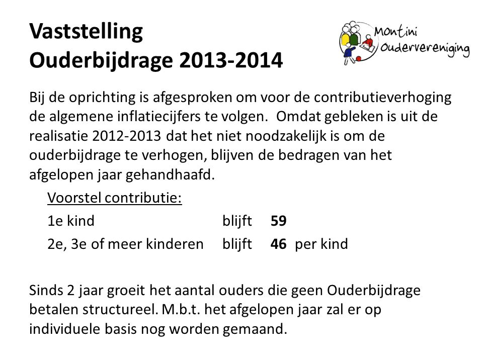 Vaststelling Ouderbijdrage 2013-2014 Bij de oprichting is afgesproken om voor de contributieverhoging de algemene inflatiecijfers te volgen. Omdat geb
