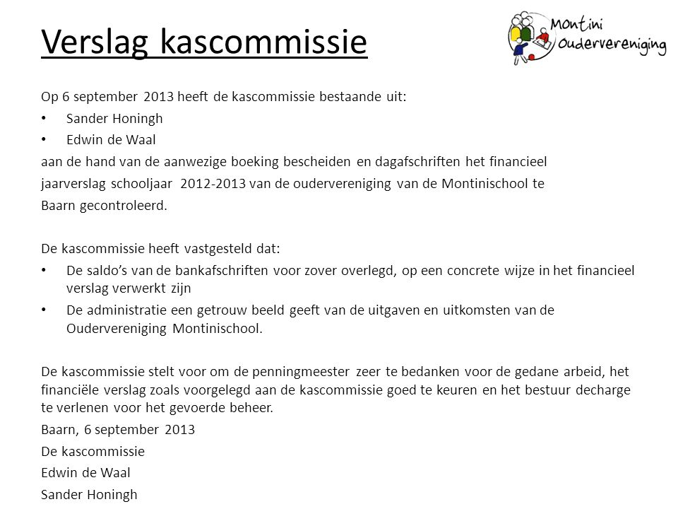 Verslag kascommissie Op 6 september 2013 heeft de kascommissie bestaande uit: Sander Honingh Edwin de Waal aan de hand van de aanwezige boeking besche