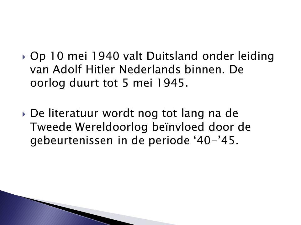  Op 10 mei 1940 valt Duitsland onder leiding van Adolf Hitler Nederlands binnen. De oorlog duurt tot 5 mei 1945.  De literatuur wordt nog tot lang n