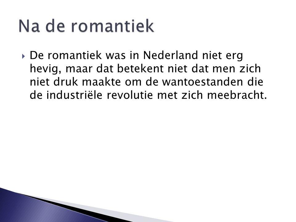  De romantiek was in Nederland niet erg hevig, maar dat betekent niet dat men zich niet druk maakte om de wantoestanden die de industriële revolutie