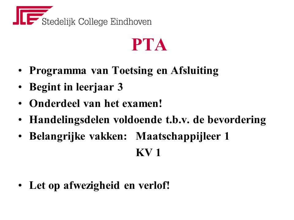 PTA Programma van Toetsing en Afsluiting Begint in leerjaar 3 Onderdeel van het examen.