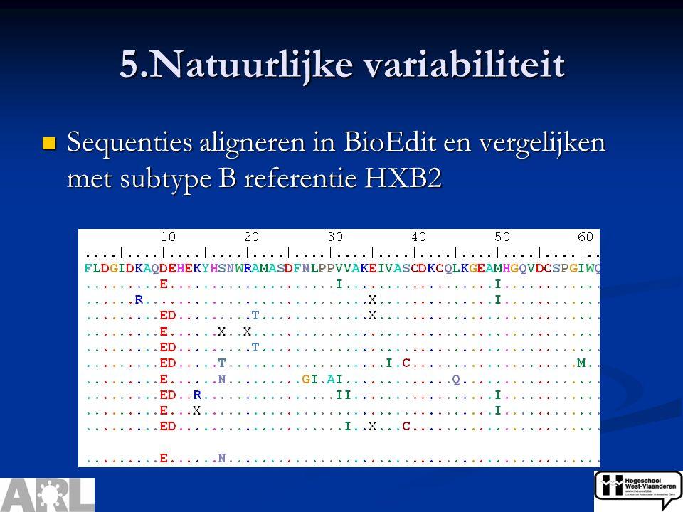 5.Natuurlijke variabiliteit Sequenties aligneren in BioEdit en vergelijken met subtype B referentie HXB2 Sequenties aligneren in BioEdit en vergelijken met subtype B referentie HXB2