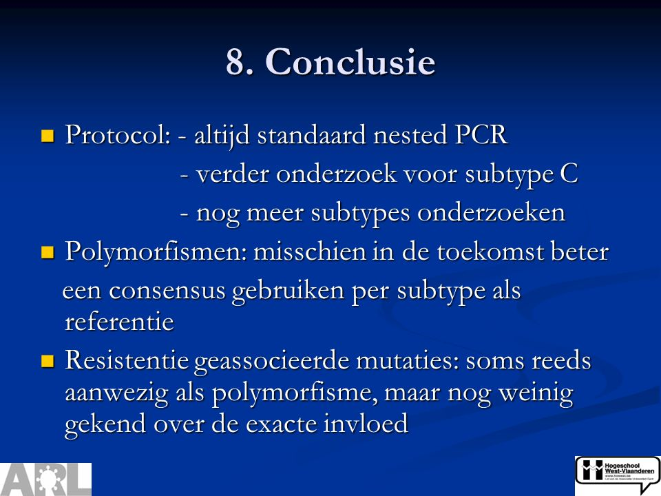 8. Conclusie Protocol: - altijd standaard nested PCR Protocol: - altijd standaard nested PCR - verder onderzoek voor subtype C - verder onderzoek voor