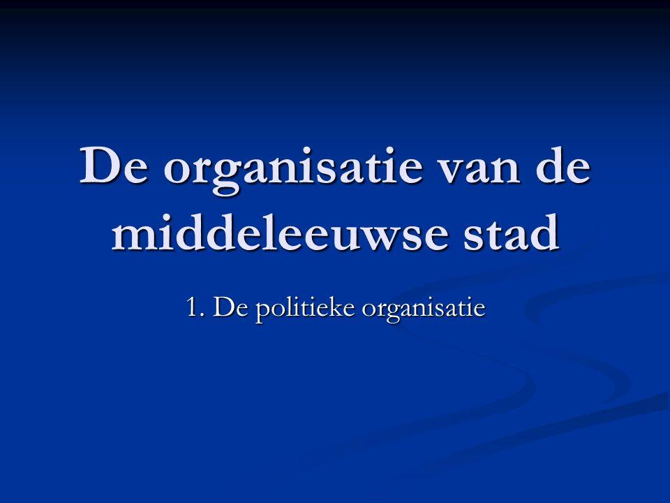 De organisatie van de middeleeuwse stad 1. De politieke organisatie
