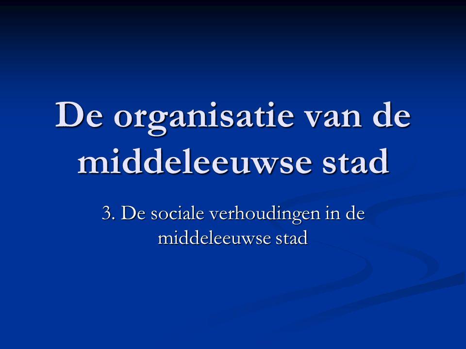 De organisatie van de middeleeuwse stad 3. De sociale verhoudingen in de middeleeuwse stad