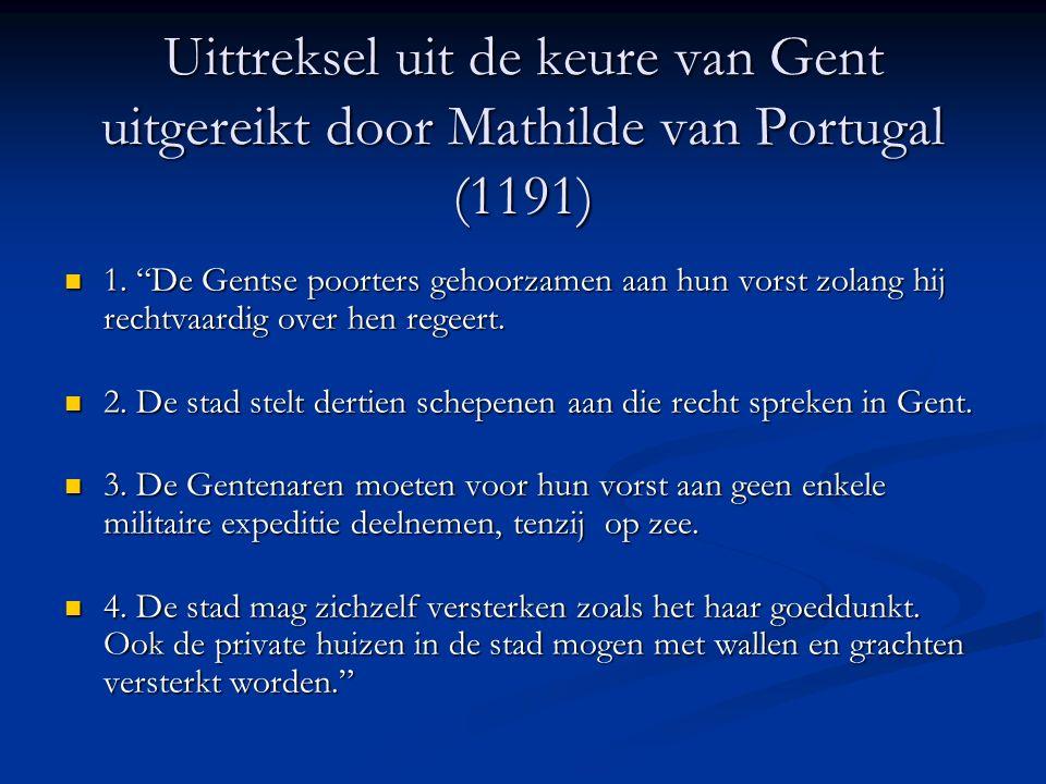 """Uittreksel uit de keure van Gent uitgereikt door Mathilde van Portugal (1191) 1. """"De Gentse poorters gehoorzamen aan hun vorst zolang hij rechtvaardig"""