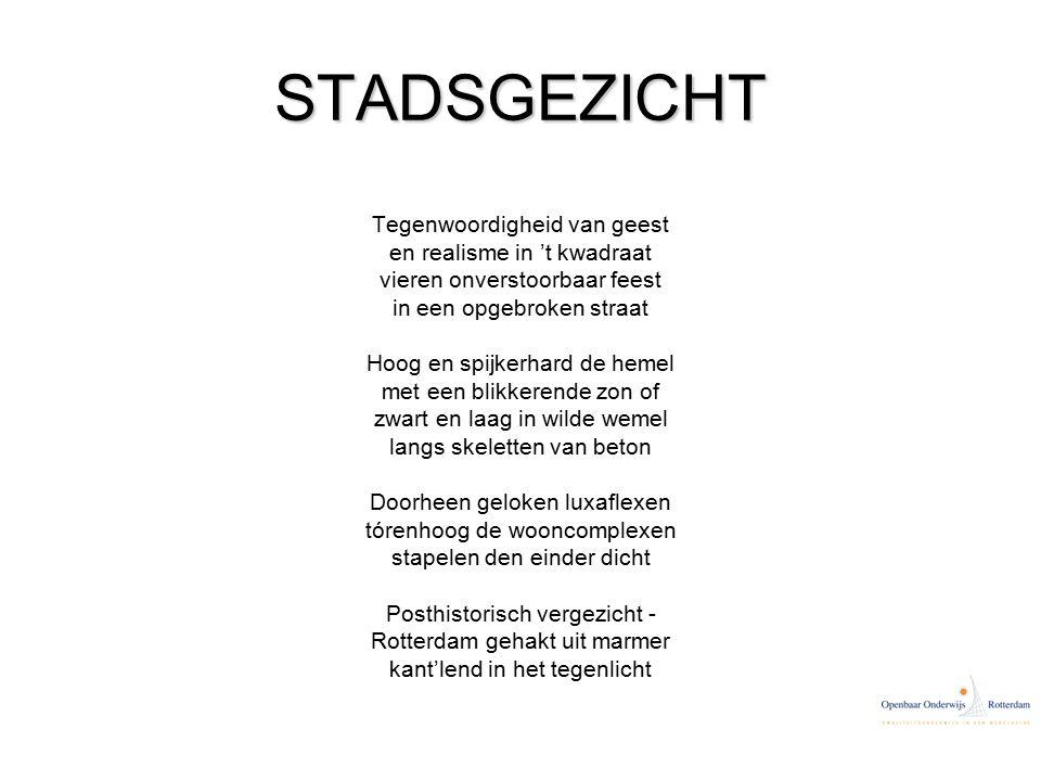 STADSGEZICHT Tegenwoordigheid van geest en realisme in 't kwadraat vieren onverstoorbaar feest in een opgebroken straat Hoog en spijkerhard de hemel met een blikkerende zon of zwart en laag in wilde wemel langs skeletten van beton Doorheen geloken luxaflexen tórenhoog de wooncomplexen stapelen den einder dicht Posthistorisch vergezicht - Rotterdam gehakt uit marmer kant'lend in het tegenlicht